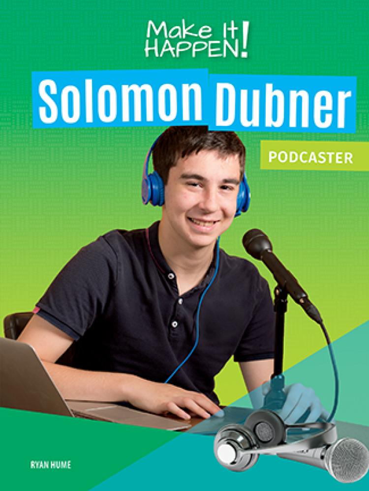 Make It Happen! Solomon Dubner, Podcaster